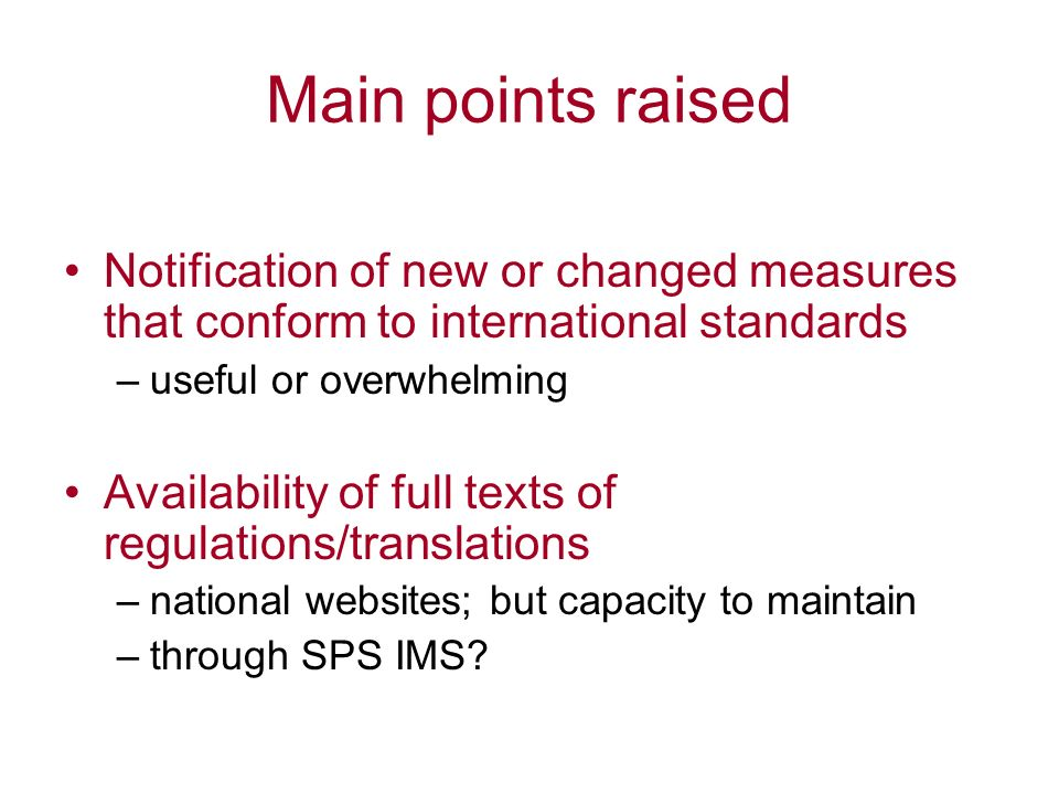 Main points raised Notification of new or changed measures that conform to international standards –useful or overwhelming Availability of full texts