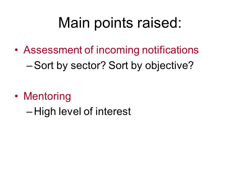 Main points raised: Assessment of incoming notifications –Sort by sector? Sort by objective? Mentoring –High level of interest