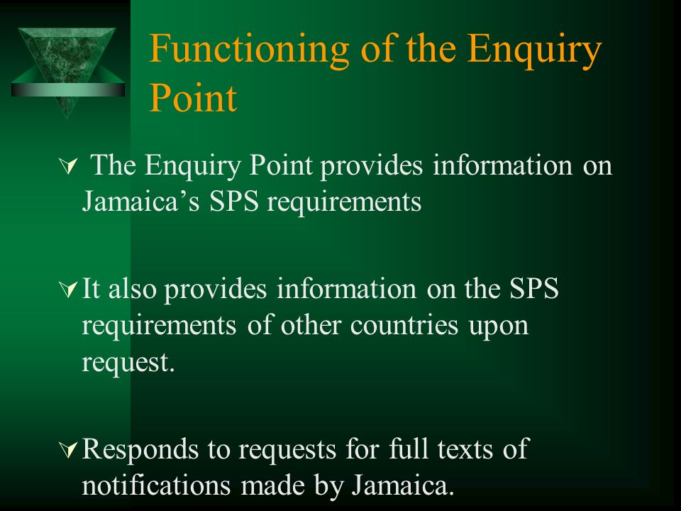 Functioning of the Enquiry Point The Enquiry Point provides information on Jamaicas SPS requirements It also provides information on the SPS requirements of other countries upon request.