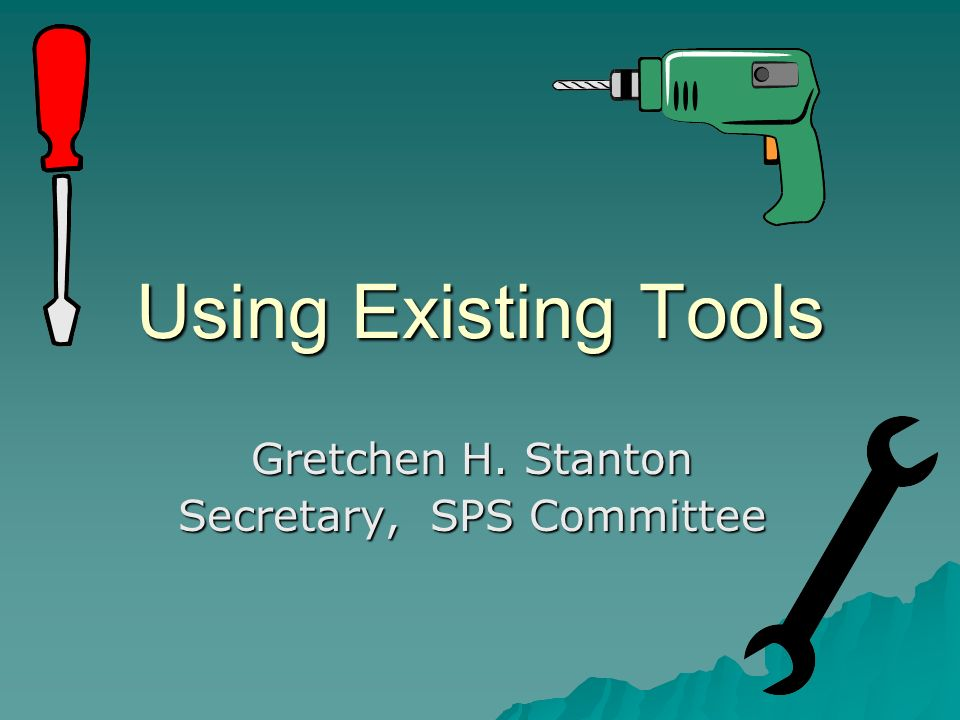 Using Existing Tools Gretchen H. Stanton Secretary, SPS Committee