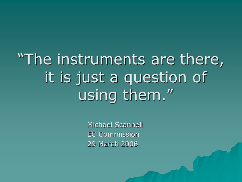 The instruments are there, it is just a question of using them.
