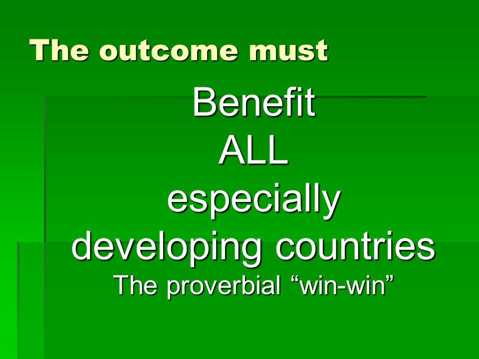 The outcome must BenefitALLespecially developing countries The proverbial win-win