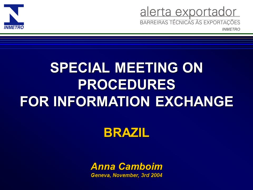 SPECIAL MEETING ON PROCEDURES FOR INFORMATION EXCHANGE BRAZIL Anna Camboim Geneva, November, 3rd 2004