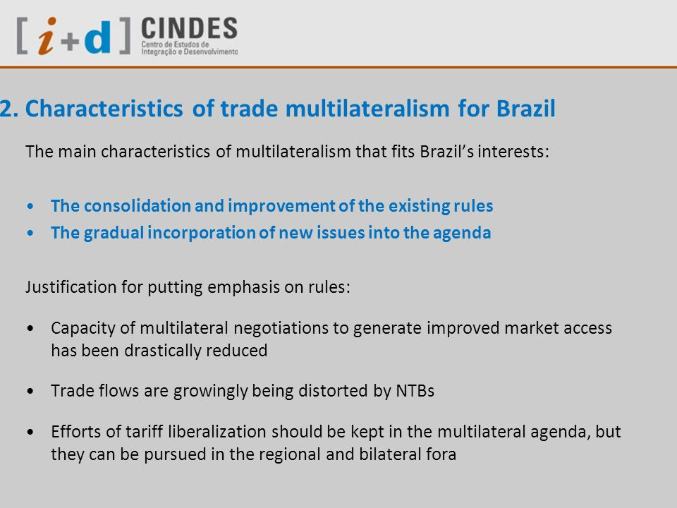 2. Characteristics of trade multilateralism for Brazil The main characteristics of multilateralism that fits Brazils interests: The consolidation and
