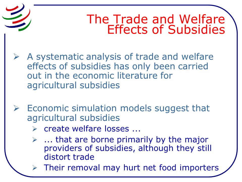 The Trade and Welfare Effects of Subsidies A systematic analysis of trade and welfare effects of subsidies has only been carried out in the economic l