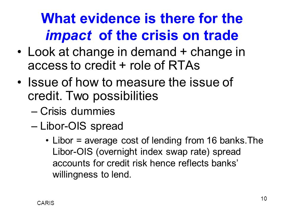 10 What evidence is there for the impact of the crisis on trade Look at change in demand + change in access to credit + role of RTAs Issue of how to measure the issue of credit.