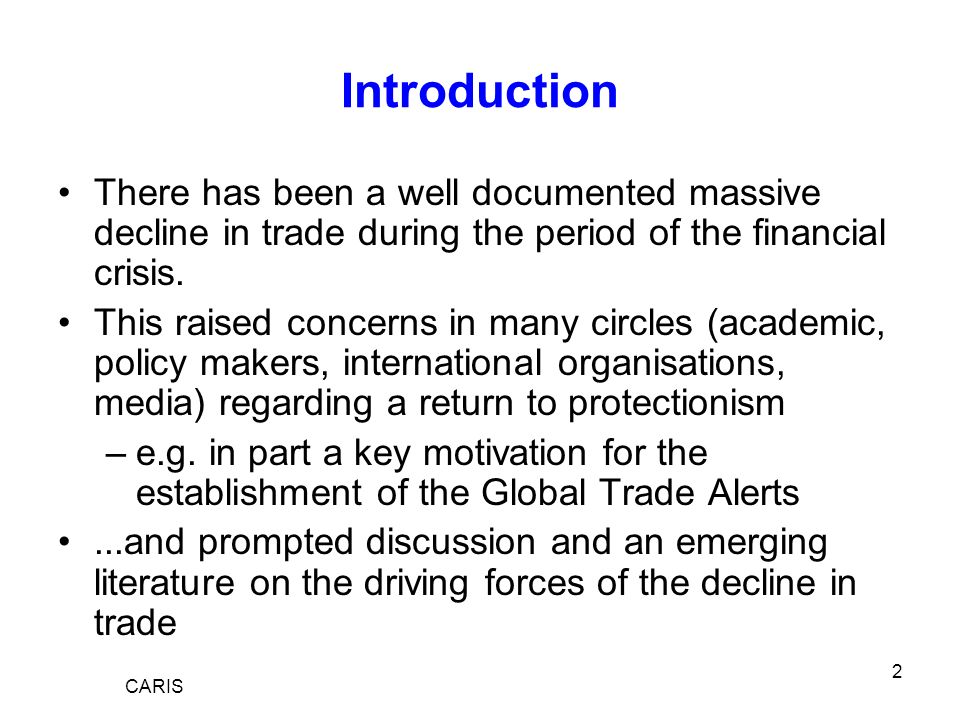 2 Introduction There has been a well documented massive decline in trade during the period of the financial crisis.