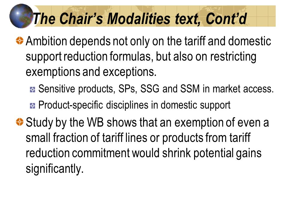 The Chairs Modalities text, Contd Ambition depends not only on the tariff and domestic support reduction formulas, but also on restricting exemptions and exceptions.