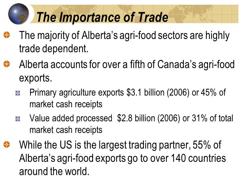 The Importance of Trade The majority of Albertas agri-food sectors are highly trade dependent.