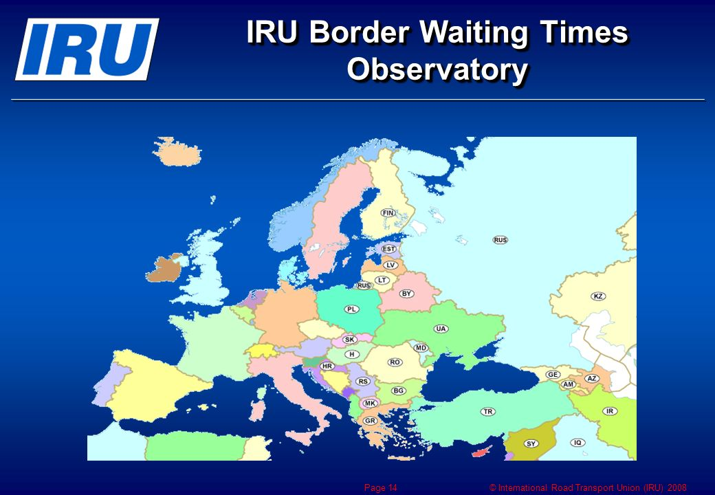 © International Road Transport Union (IRU) 2008 Page 14 IRU Border Waiting Times Observatory