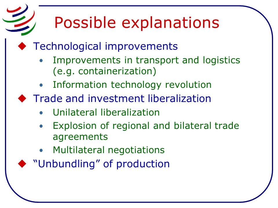 Possible explanations Technological improvements Improvements in transport and logistics (e.g.