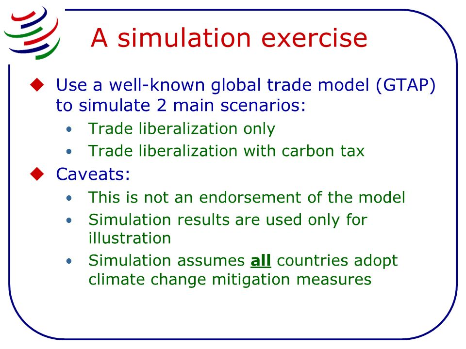 A simulation exercise Use a well-known global trade model (GTAP) to simulate 2 main scenarios: Trade liberalization only Trade liberalization with car