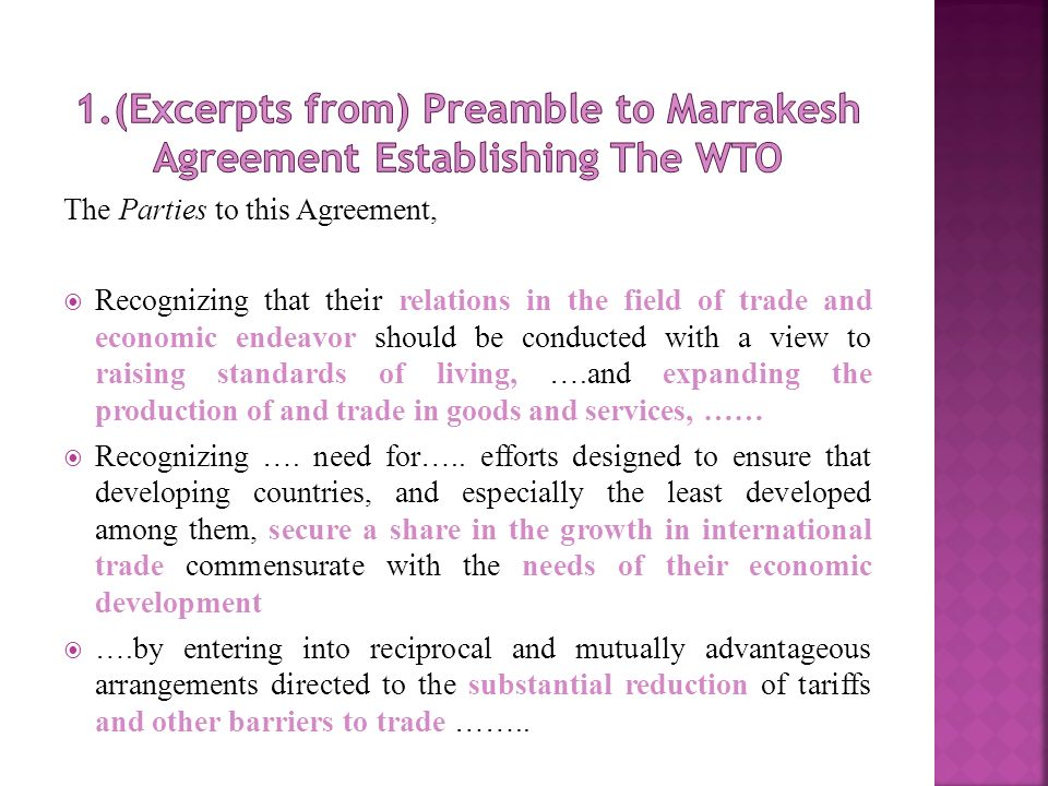 The Parties to this Agreement, Recognizing that their relations in the field of trade and economic endeavor should be conducted with a view to raising standards of living, ….and expanding the production of and trade in goods and services, …… Recognizing ….