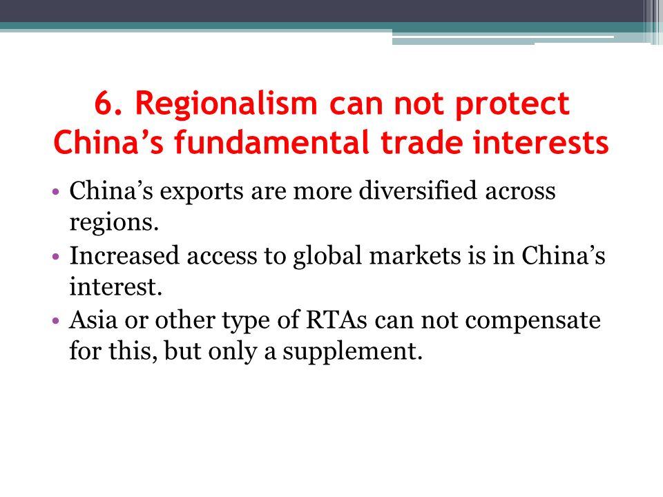 6. Regionalism can not protect Chinas fundamental trade interests Chinas exports are more diversified across regions. Increased access to global marke