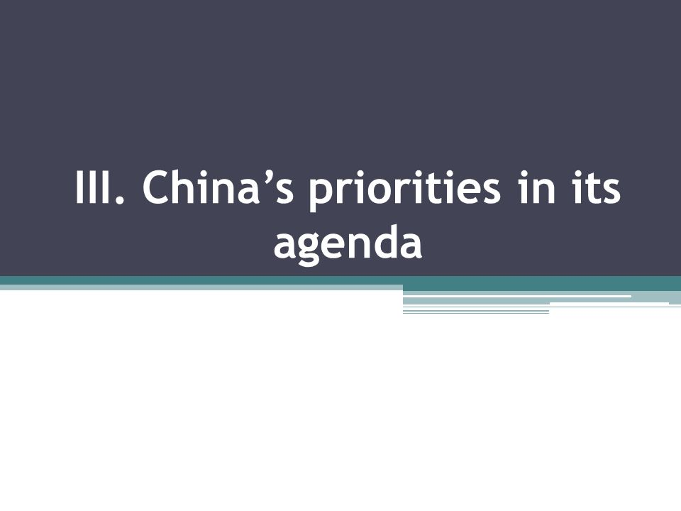 III. Chinas priorities in its agenda
