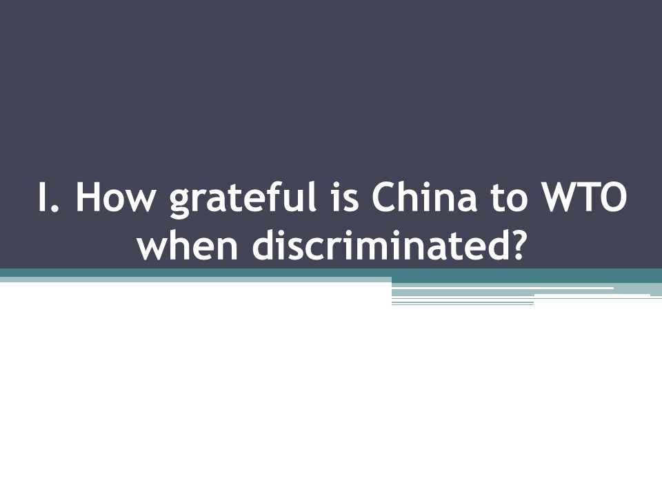 I. How grateful is China to WTO when discriminated