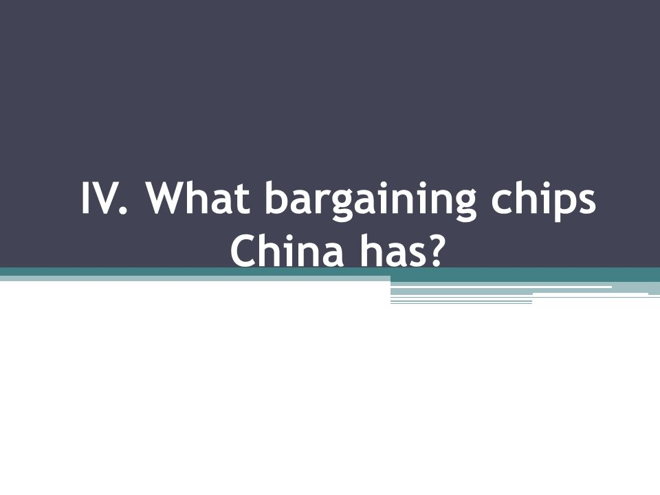 IV. What bargaining chips China has