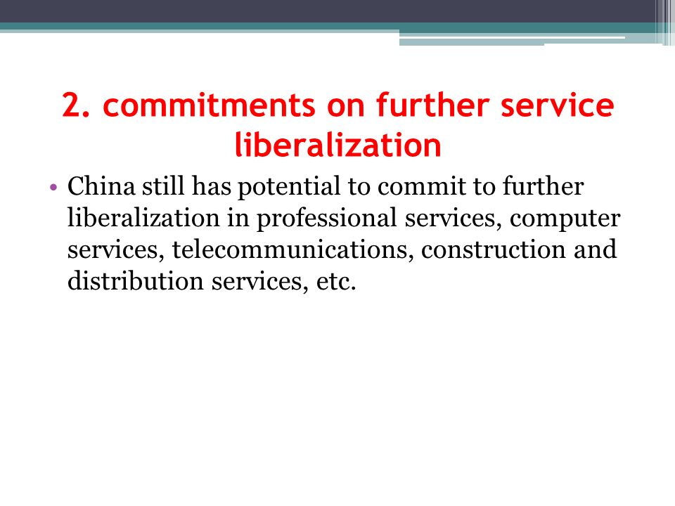 2. commitments on further service liberalization China still has potential to commit to further liberalization in professional services, computer serv