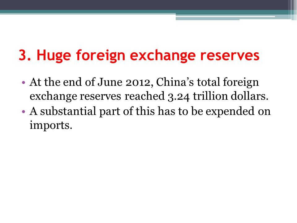 3. Huge foreign exchange reserves At the end of June 2012, Chinas total foreign exchange reserves reached 3.24 trillion dollars. A substantial part of