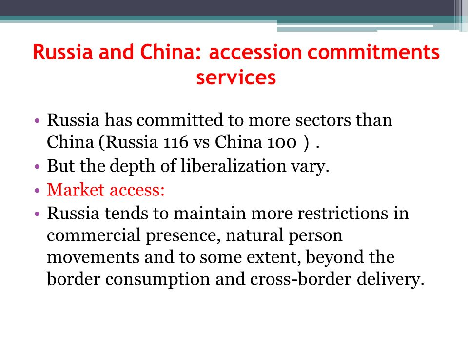 Russia and China: accession commitments services Russia has committed to more sectors than China (Russia 116 vs China 100.
