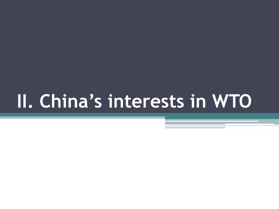II. Chinas interests in WTO