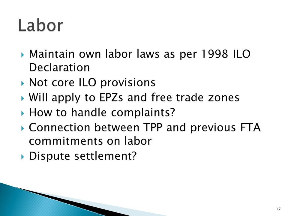 Maintain own labor laws as per 1998 ILO Declaration Not core ILO provisions Will apply to EPZs and free trade zones How to handle complaints? Connecti