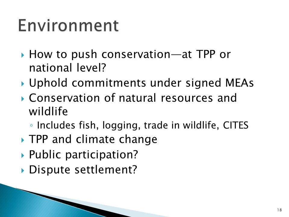 How to push conservationat TPP or national level? Uphold commitments under signed MEAs Conservation of natural resources and wildlife Includes fish, l