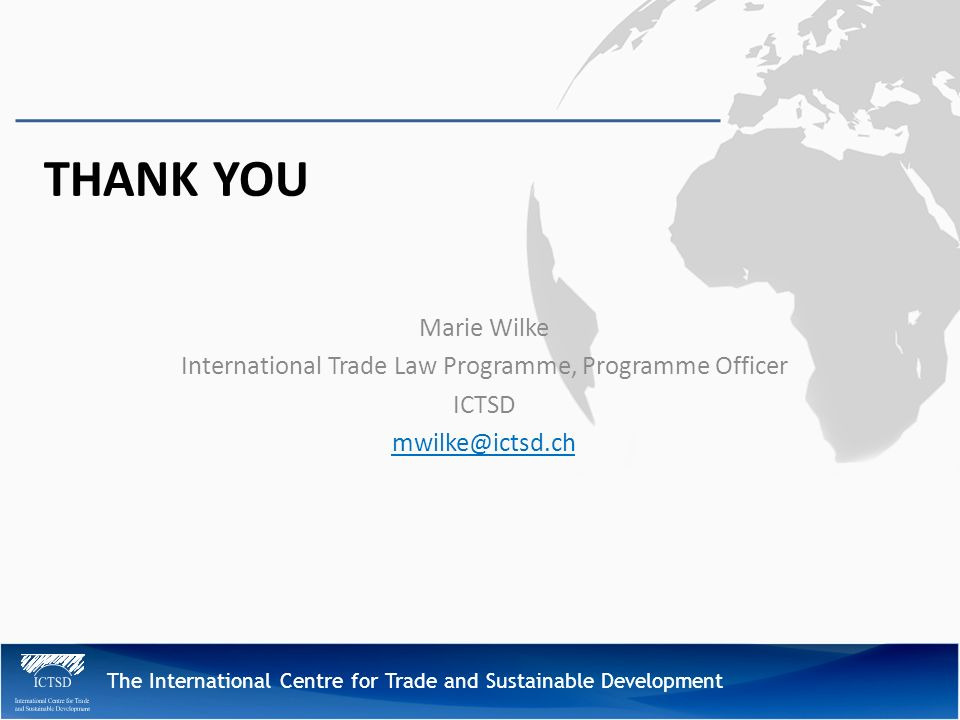 The International Centre for Trade and Sustainable Development THANK YOU Marie Wilke International Trade Law Programme, Programme Officer ICTSD mwilke@ictsd.ch