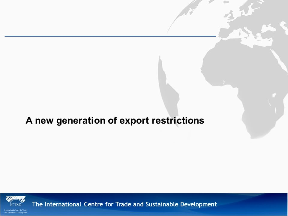 The International Centre for Trade and Sustainable Development A new generation of export restrictions