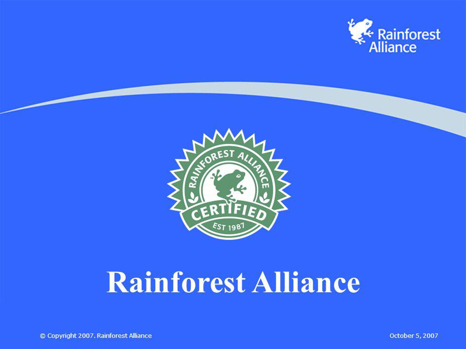 October 5, 2007© Copyright 2007. Rainforest Alliance Rainforest Alliance