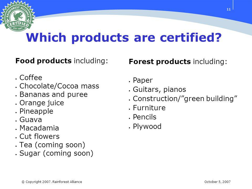 October 5, 2007© Copyright 2007. Rainforest Alliance 11 Which products are certified.