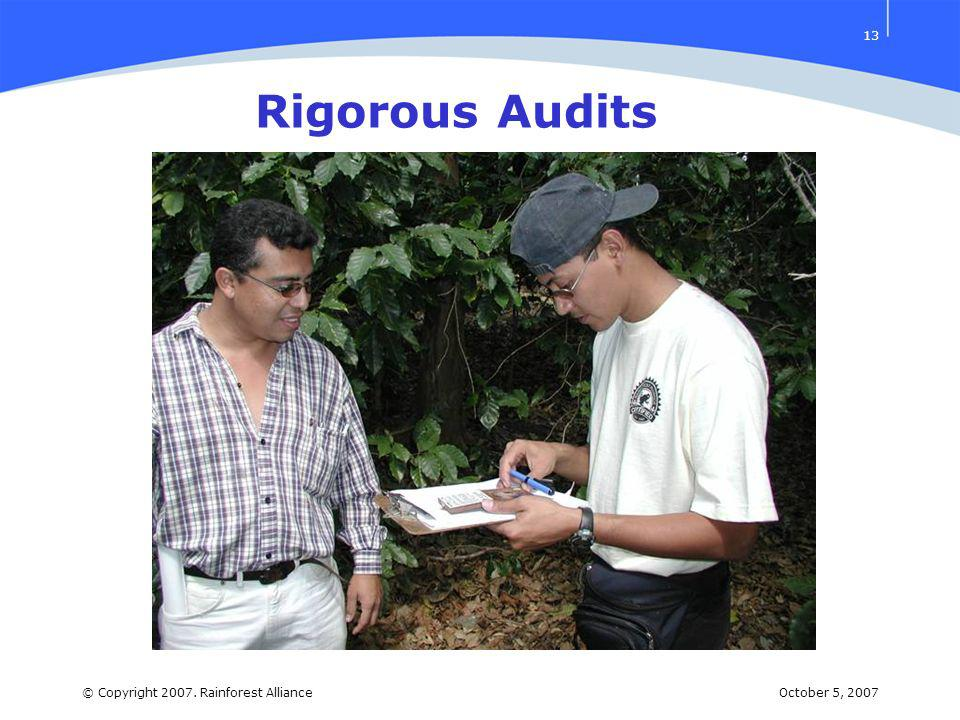 October 5, 2007© Copyright 2007. Rainforest Alliance 13 Rigorous Audits