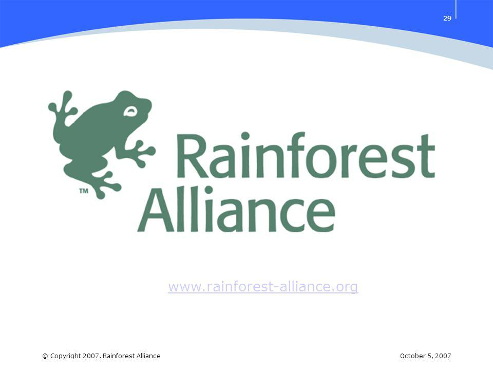 October 5, 2007© Copyright 2007. Rainforest Alliance 29 www.rainforest-alliance.org
