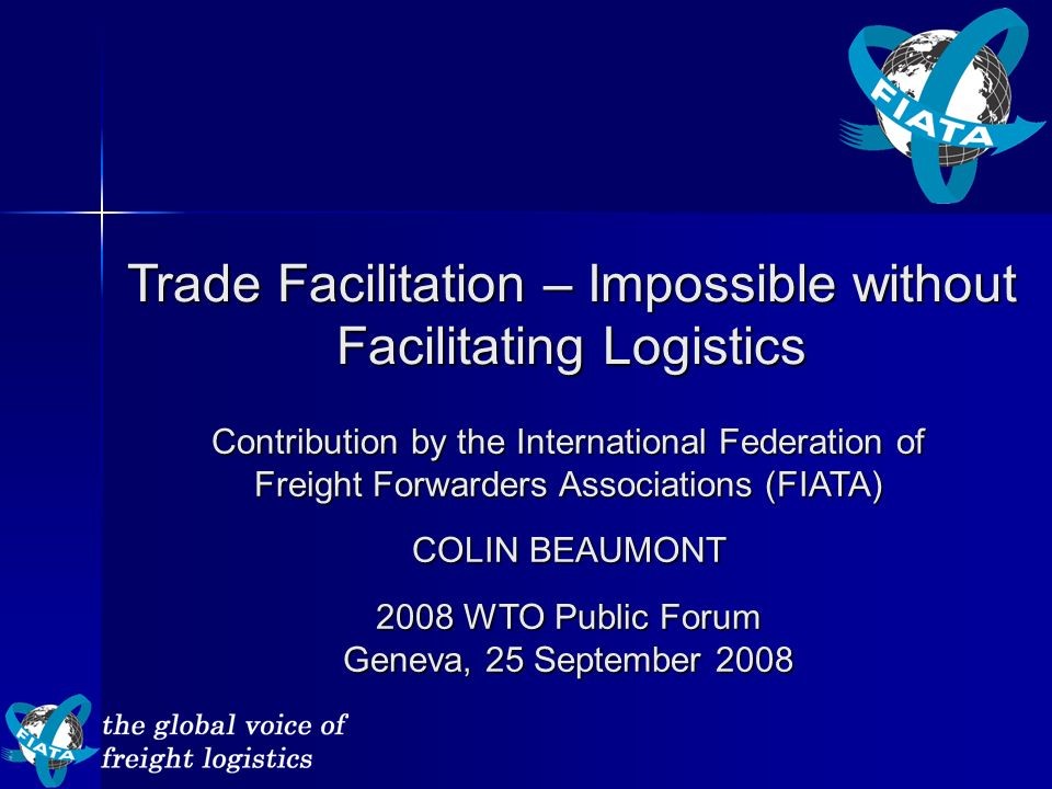 Trade Facilitation – Impossible without Facilitating Logistics Contribution by the International Federation of Freight Forwarders Associations (FIATA)