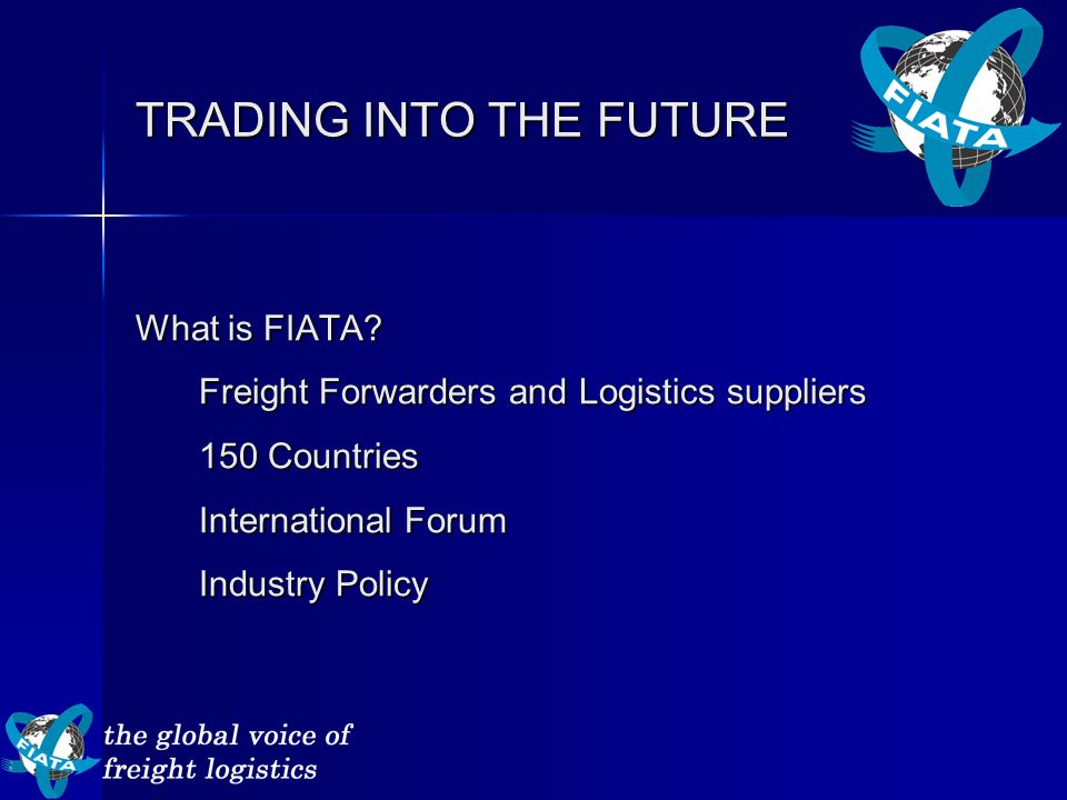 TRADING INTO THE FUTURE What is FIATA.