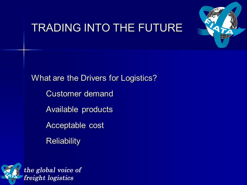 TRADING INTO THE FUTURE What are the Drivers for Logistics.