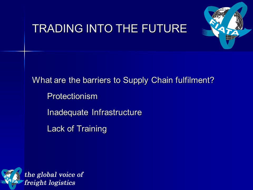 TRADING INTO THE FUTURE What are the barriers to Supply Chain fulfilment.