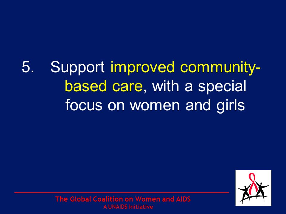 The Global Coalition on Women and AIDS A UNAIDS Initiative 5.