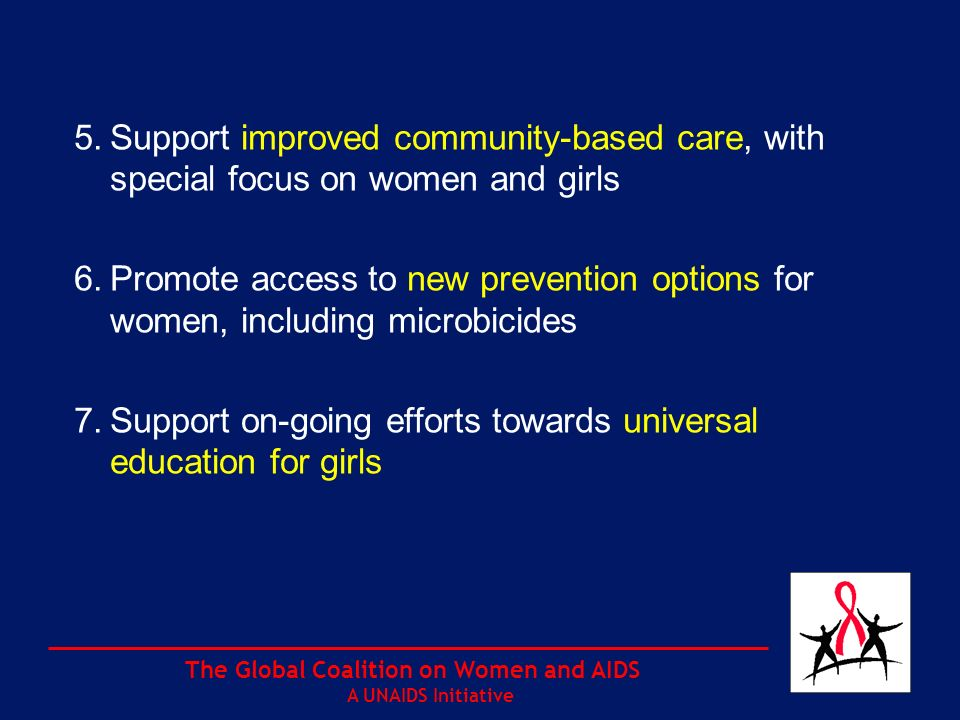 The Global Coalition on Women and AIDS A UNAIDS Initiative 4.Ensure equal access by women and girls to care and treatment