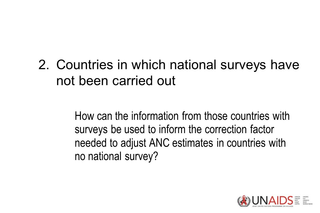 2.Countries in which national surveys have not been carried out How can the information from those countries with surveys be used to inform the correction factor needed to adjust ANC estimates in countries with no national survey