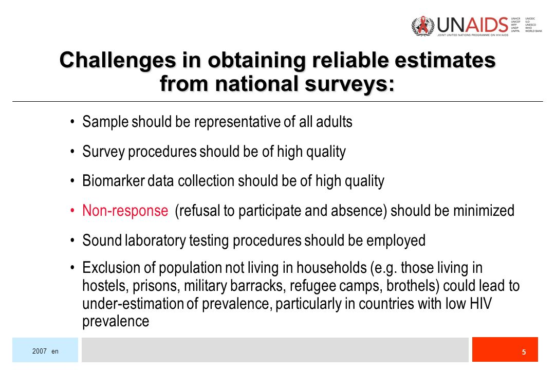 en Challenges in obtaining reliable estimates from national surveys: Sample should be representative of all adults Survey procedures should be of high quality Biomarker data collection should be of high quality Non-response (refusal to participate and absence) should be minimized Sound laboratory testing procedures should be employed Exclusion of population not living in households (e.g.