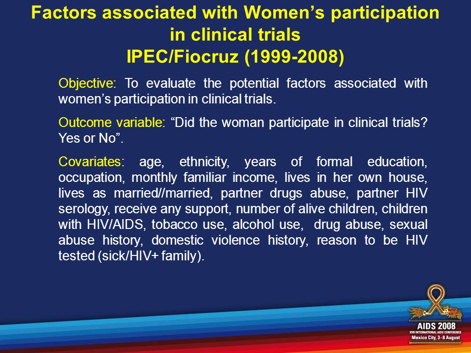 Factors associated with Womens participation in clinical trials IPEC/Fiocruz (1999-2008) Objective: To evaluate the potential factors associated with womens participation in clinical trials.