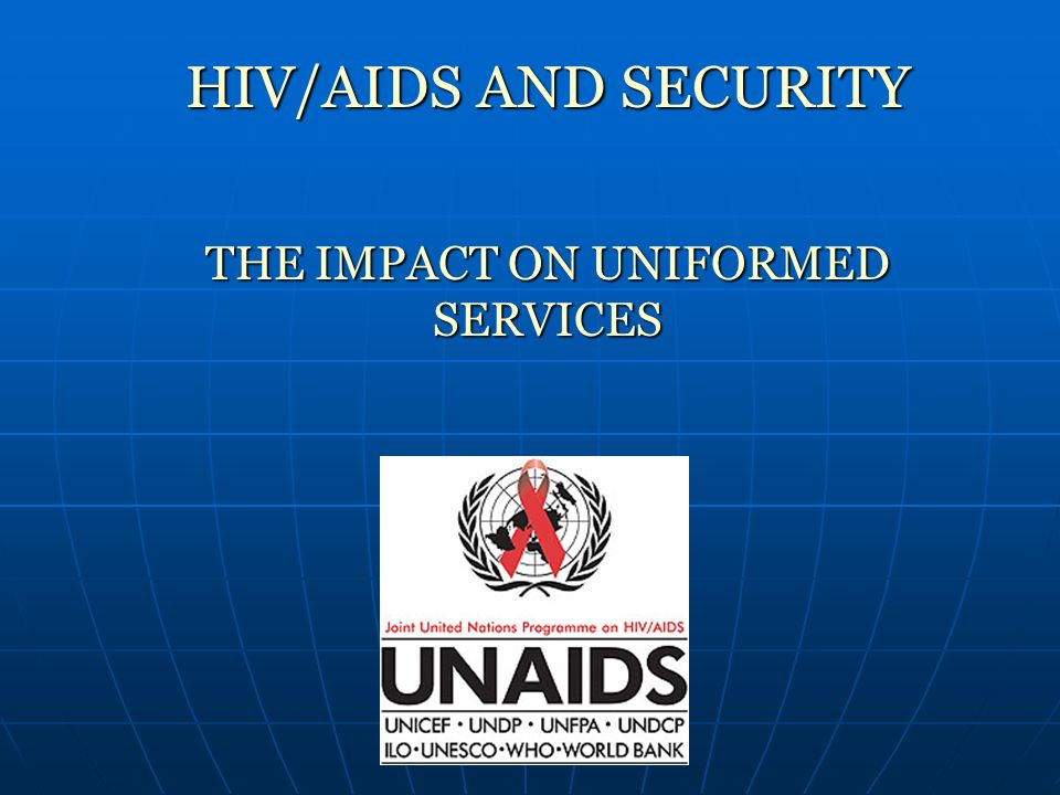 HIV/AIDS AND SECURITY THE IMPACT ON UNIFORMED SERVICES