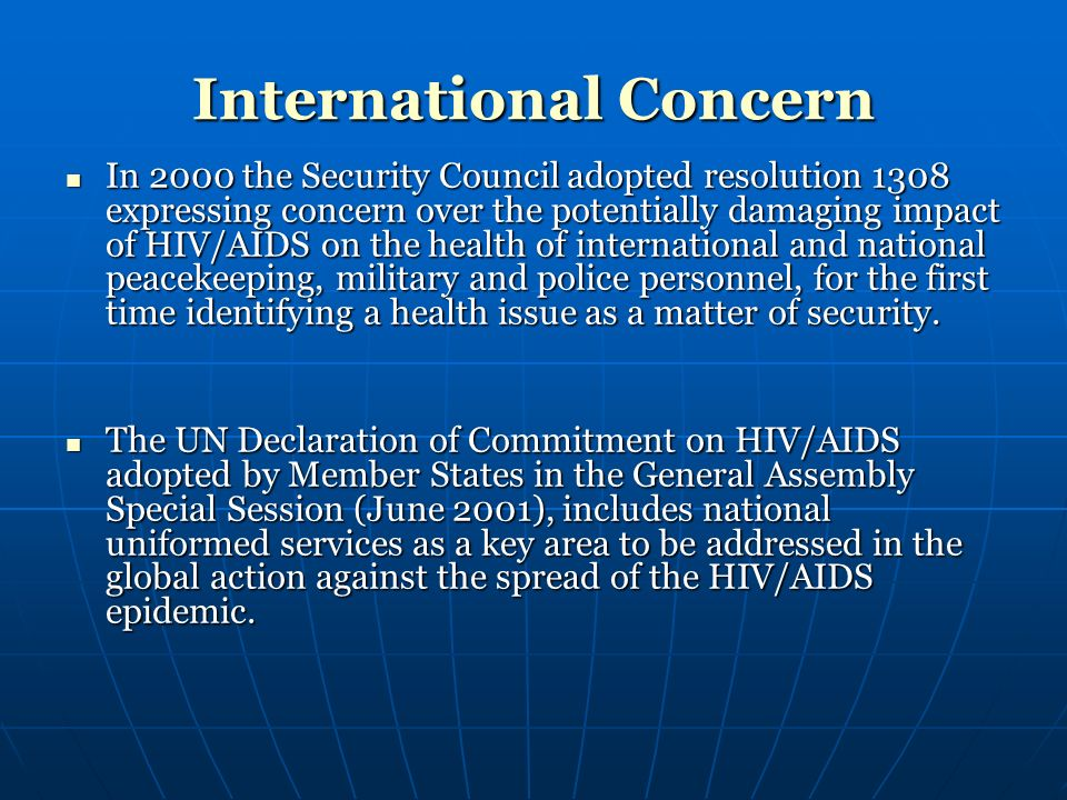 International Concern In 2000 the Security Council adopted resolution 1308 expressing concern over the potentially damaging impact of HIV/AIDS on the