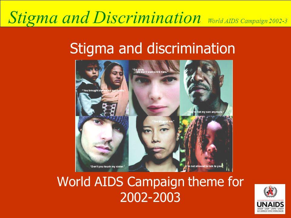 Stigma and Discrimination World AIDS Campaign 2002-3 Live and let live World AIDS Campaign slogan