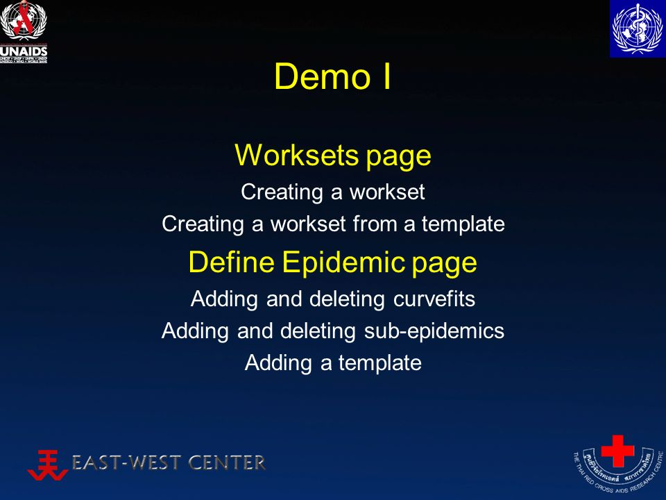 Demo I Worksets page Creating a workset Creating a workset from a template Define Epidemic page Adding and deleting curvefits Adding and deleting sub-epidemics Adding a template