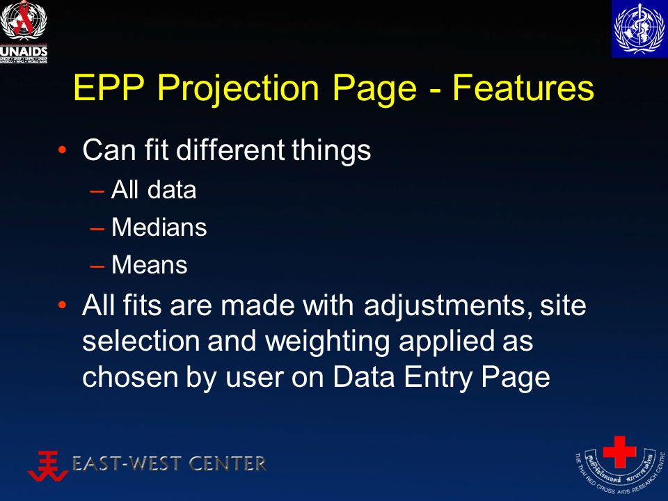 EPP Projection Page - Features Can fit different things –All data –Medians –Means All fits are made with adjustments, site selection and weighting applied as chosen by user on Data Entry Page