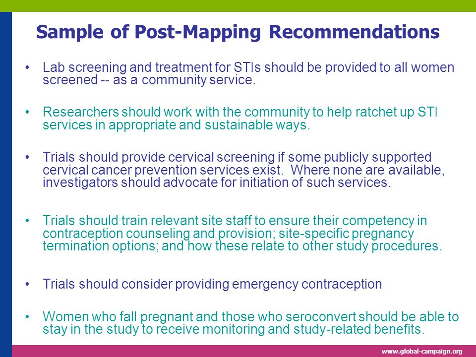 www.global-campaign.org Sample of Post-Mapping Recommendations Lab screening and treatment for STIs should be provided to all women screened -- as a c