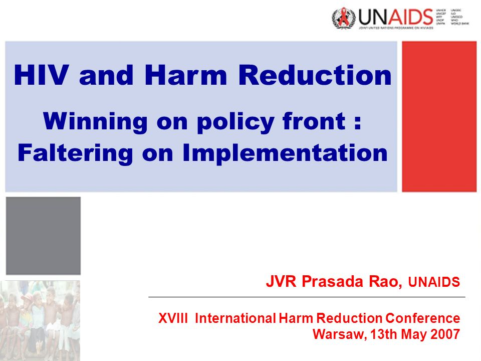 HIV and Harm Reduction Winning on policy front : Faltering on Implementation JVR Prasada Rao, UNAIDS XVIII International Harm Reduction Conference Warsaw, 13th May 2007