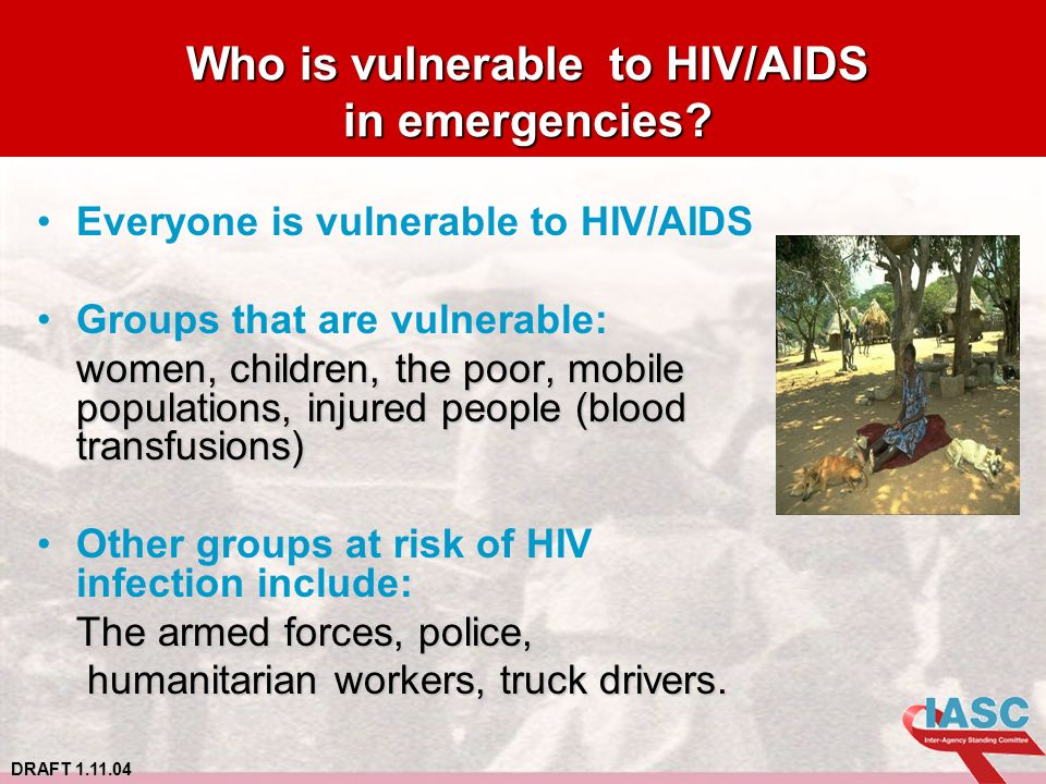 DRAFT 1.11.04 Who is vulnerable to HIV/AIDS in emergencies.